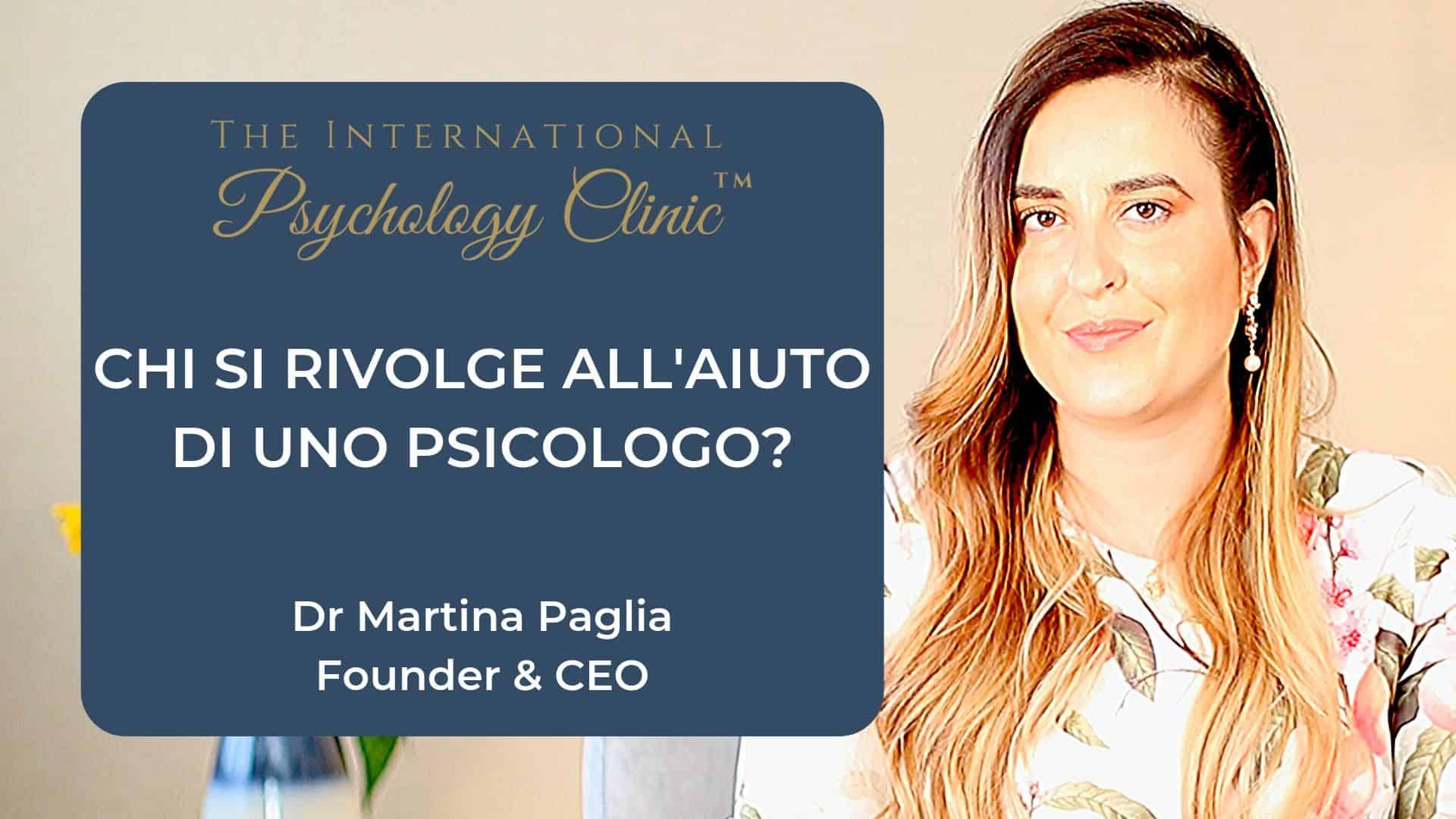 Martina Paglia chi si rivolge all aiuto di uno psicologo the Italian psychology clinic il tuo psicologo italiano a Londra